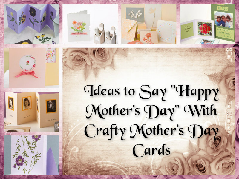 Ideas To Say Happy Mother S Day With Crafty Mother S Day: good ideas for mothers day card