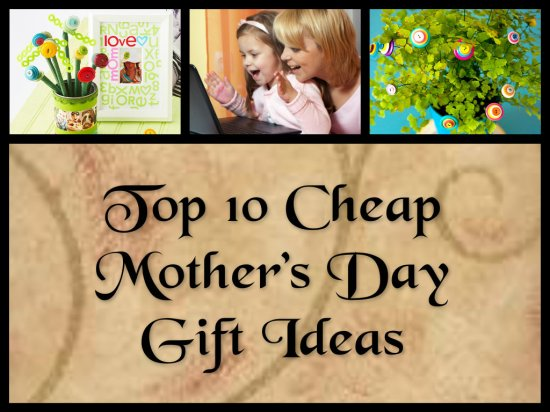 Top 10 Cheap Mother's Day Gift Ideas